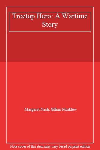 Treetop Hero: A Wartime Story,Margaret Nash, Gillian Marklew