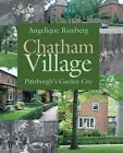 Chatham Village: Pittsburgh's Garden City by Angelique Bamberg (Paperback, 2014)