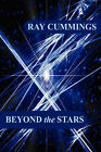 Beyond the Stars by Ray Cummings (Paperback / softback, 2007)