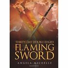 Thirty Day Double-Edged Flaming Sword by Angela Michelle (Paperback / softback, 2014)
