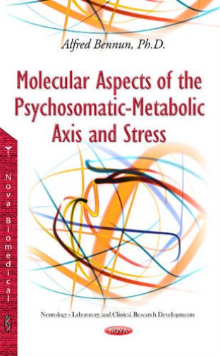 Bennun, Alfred-Molecular Aspects Of The Psychosomatic-Metabolic Axis  BOOKH NEUF