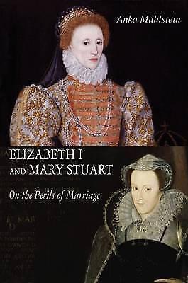 1 of 1 - Elizabeth I and Mary Stuart: The Perils of Marriage by Anka Muhlstein