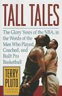 Tall Tales: The Glory Years of the NBA, in the Words of the Men Who Played, Coached, and Built Pro Basketball by Terry Pluto (Paperback / softback, 2013)