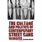 The Culture and Politics of Contemporary Street Gang Memoirs by Josephine Metcalf (Hardback, 2012)