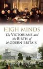 High Minds: The Victorians and the Birth of Modern Britain by Simon Heffer (Hardback, 2013)