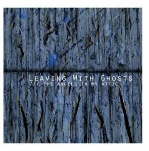 LEAVING-WITH-GHOSTS-THE-ANGELS-IN-MY-ATTIC-CD-NEU