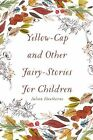 Yellow-Cap and Other Fairy-Stories for Children by Julian Hawthorne (Paperback / softback, 2016)