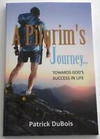 A Pilgrim's Journey... Towards God's Success In Life By Patrick Dubois