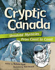 Cryptic Canada: Unsolved Mysteries from Coast to Coast by Natalie Hyde (Paperback / softback, 2012)