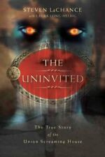 The Uninvited : The True Story of the Union Screaming House by Steven LaChance (2008, Paperback)