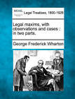 Legal Maxims, with Observations and Cases: In Two Parts. by George Frederick Wharton (Paperback / softback, 2010)
