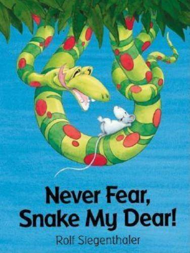 Never Fear, Snake My Dear! by Rolf Siegenthaler