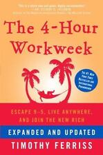 The 4-Hour Work Week : Escape 9-5, Live Anywhere, and Join the New Rich by Timothy Ferriss (2009, Hardcover, Expanded)