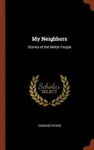 My Neighbors: Stories of the Welsh People by Caradoc Evans.