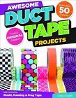 Awesome Duct Tape Projects von Choly Knight (2014, Gebundene Ausgabe)
