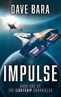 Impulse: The Lightship Chronicles by Dave Bara (Paperback, 2015)