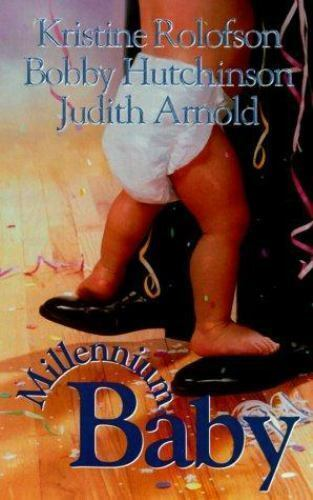 Millennium Baby by Kristine Rolofson; Bobby Hutchinson; Judith Arnold