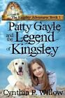 Patty Gayle and the Legend of Kingsley by Cynthia P Willow (Paperback / softback, 2012)