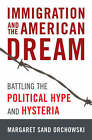 Immigration and the American Dream: Battling the Political Hype and Hysteria by Margaret Sands Orchowski (Hardback, 2008)