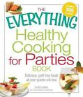 The Everything Healthy Cooking for Parties Book: Delicious, Guilt-Free Foods All Your Guests Will Love by Linda Larsen (Spiral bound, 2010)