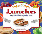 Super Simple Lunches: Easy No-Bake Recipes for Kids by Nancy Tuminelly (Hardback, 2010)
