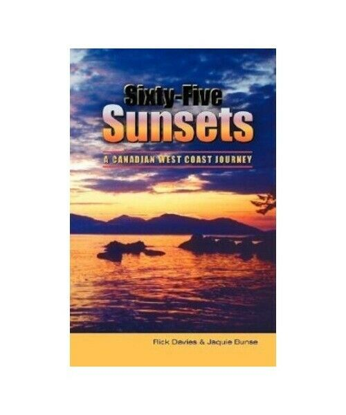 "Rick Davies, Jaquie Bunse ""Sixty-Five Sunsets: A Canadian West Coast Journey"""