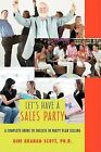 Let's Have a Sales Party: A Complete Guide to Success in Party Plan Selling by PH D Gini Graham Scott (Paperback / softback, 2008)