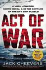Act of War: Lyndon Johnson, North Korea, and the Capture of the Spy Ship Pueblo by Jack Cheevers (Paperback / softback, 2014)