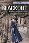 Blackout: A Woman's Struggle for Survival in Twentieth-Century Germany by Angela Thompson (Paperback / softback, 2012)