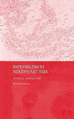 Imperialism in Southeast Asia: 'A Fleeting Passing Phase' by Nicholas Tarling...