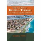 Rights of Way to Brasilia Teimosa: The Politics of Squatter Settlement by Charles J. Fortin (Hardback, 2014)