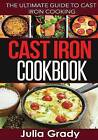 Cast Iron Cookbook: The Ultimate Guide to Cast Iron Cooking by Julia Grady (Paperback / softback, 2015)