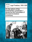 On the Reform of the Testamentary Jurisdiction / Issued by the Committee of Proctors in Doctors' Commons. by Gale, Making of Modern Law (Paperback / softback, 2011)
