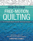 Step-by-Step Free-Motion Quilting: Turn 9 Simple Shapes into 80+ Distinctive Designs - Best-Selling Author of First Steps to Free-Motion Quilting by Christina Cameli (Paperback, 2015)