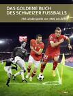 Das goldene Buch des Schweizer Fussballs von Michael Martin und Daniel Schaub (2014, Gebundene Ausgabe)