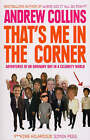 That's Me in the Corner: Adventures of an Ordinary Boy in a Celebrity World by Andrew Collins (Paperback, 2008)