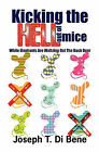 Kicking the Hell Out of Mice: While Elephants Are Waltzing Out the Back Door by Joseph Di Bene (Paperback / softback, 2010)