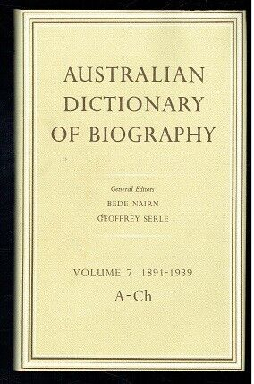 Australian Dictionary of Biography Volume 7 1891-1939 A-Ch. 1979 VG