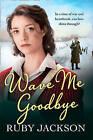 Wave Me Goodbye by Ruby Jackson (Paperback, 2013)