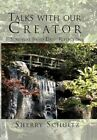Talks With Our Creator 9781462861521 by Sherry Schultz Paperback