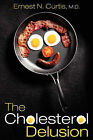 The Cholesterol Delusion by Ernest N Curtis (Paperback / softback, 2010)