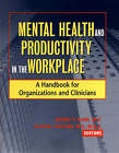 Mental Health and Productivity in the Workplace: A Handbook for Organizations and Clinicians by Marcia Kraft Goin, Jeffrey P. Kahn, Alan M. Langlieb (Hardback, 2002)