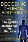 Decoding the Human Body-Field: The New Science of Information as Medicine by Harry Massey, Peter H. Fraser (Paperback, 2008)