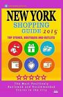 New York Shopping Guide 2015: Best Rated Stores in New York, NY - 500 Shopping Spots: Top Stores, Boutiques and Outlets Recommended for Visitors (Guide 2015). by Stephanie S McNaught (Paperback / softback, 2014)
