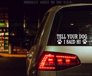 Tell Your Dog I Said Hi Car Vinyl Decal Sticker