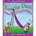 Beetle Dan & the Big Purple Slide by Kevin Baldwin (Hardback, 2006)
