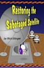 Restoring the Sabotaged Satellite: Doing What Is Right, No Matter How Hard by Rick Ellinger (Paperback / softback, 2014)