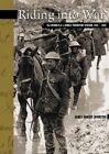 Riding Into War: The Memoir of a Horse Transport Driver, 1916-1919 by James Robert Johnston (Paperback / softback, 2004)