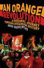 An Orange Revolution: A Personal Journey Through Ukrainian History by Askold Krushnelnycky (Paperback, 2006)