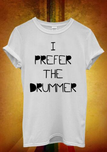 I Prefer The Drummer Music Hipster Men Women Unisex T Shirt Tank Top Vest 506